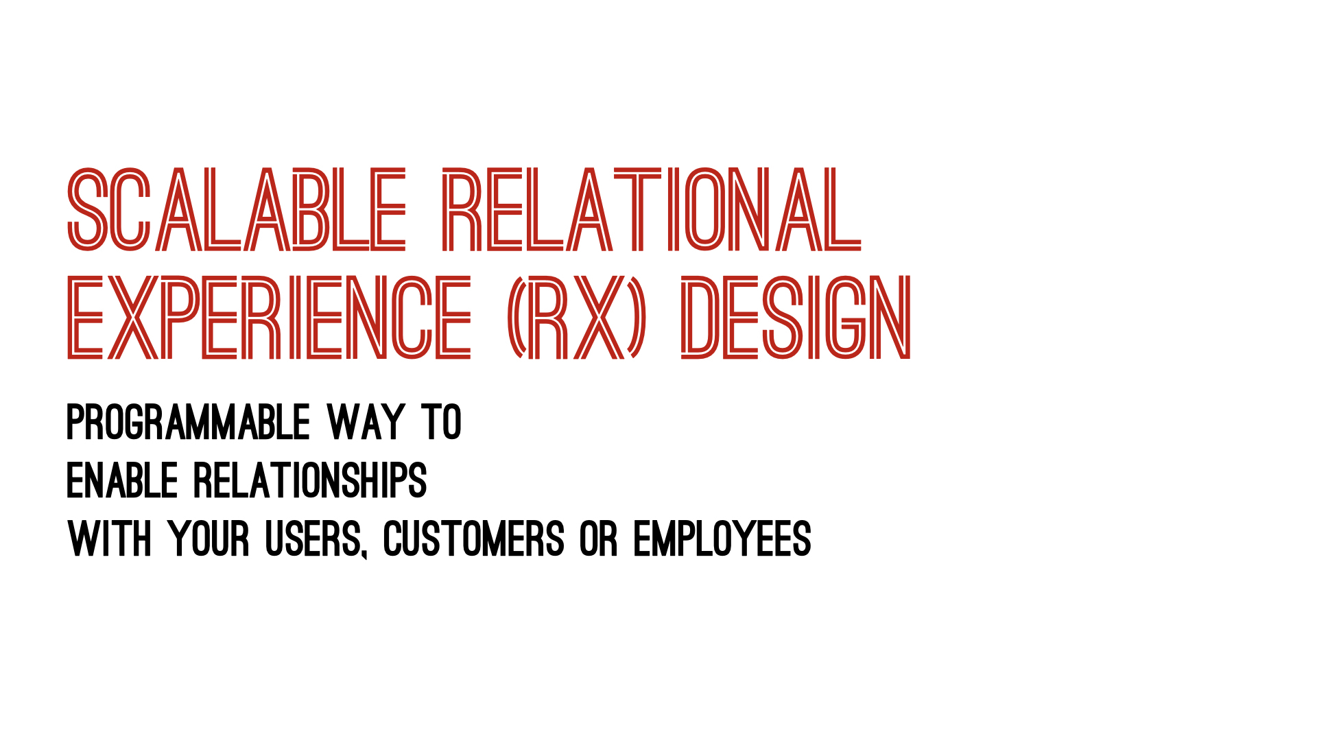 Scalable Relational Experience (RX) Design [with video]